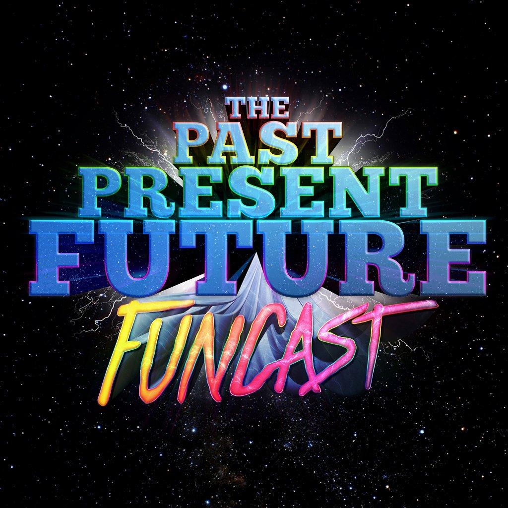 The Past Present Future Funcast